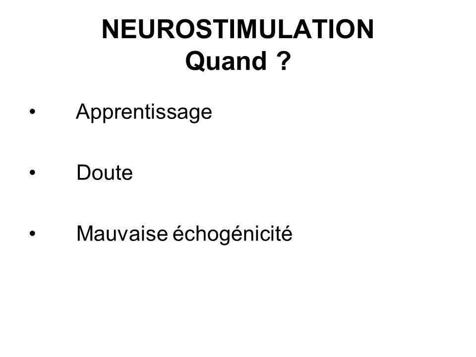 NEUROSTIMULATION Quand ? Apprentissage Doute Mauvaise échogénicité
