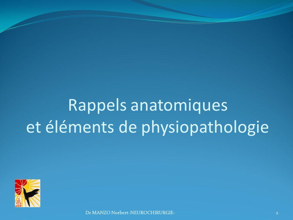 Rappels anatomiques et éléments de physiopathologie 2Dr MANZO Norbert-NEUROCHIRURGIE-