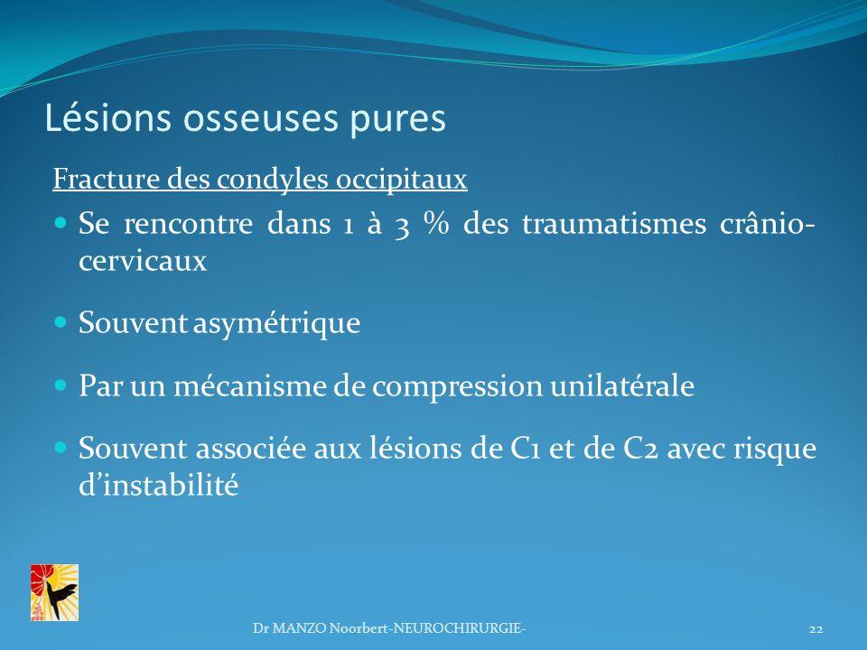 Lésions osseuses pures Fracture des condyles occipitaux Se rencontre dans 1 à 3 % des traumatismes crânio- cervicaux Souvent asymétrique Par un mécani