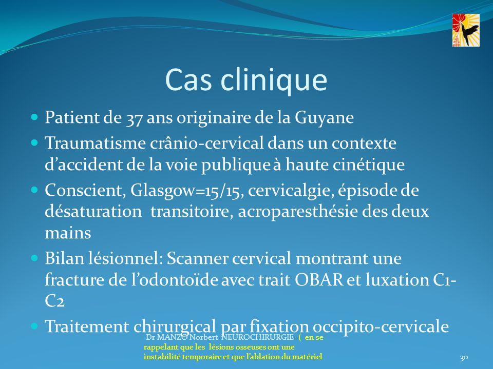 Cas clinique Patient de 37 ans originaire de la Guyane Traumatisme crânio-cervical dans un contexte daccident de la voie publique à haute cinétique Co