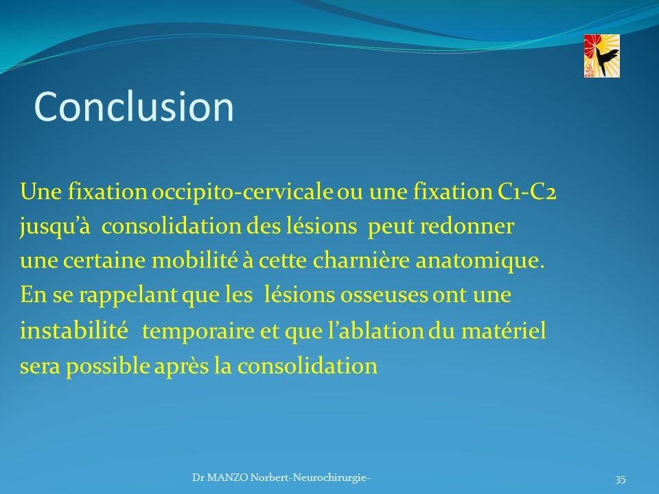 Conclusion Une fixation occipito-cervicale ou une fixation C1-C2 jusquà consolidation des lésions peut redonner une certaine mobilité à cette charnièr