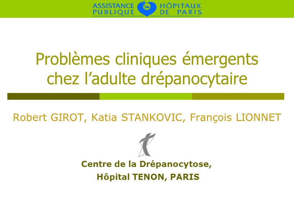 Problèmes cliniques émergents chez ladulte drépanocytaire Robert GIROT, Katia STANKOVIC, François LIONNET Centre de la Drépanocytose, Hôpital TENON, P