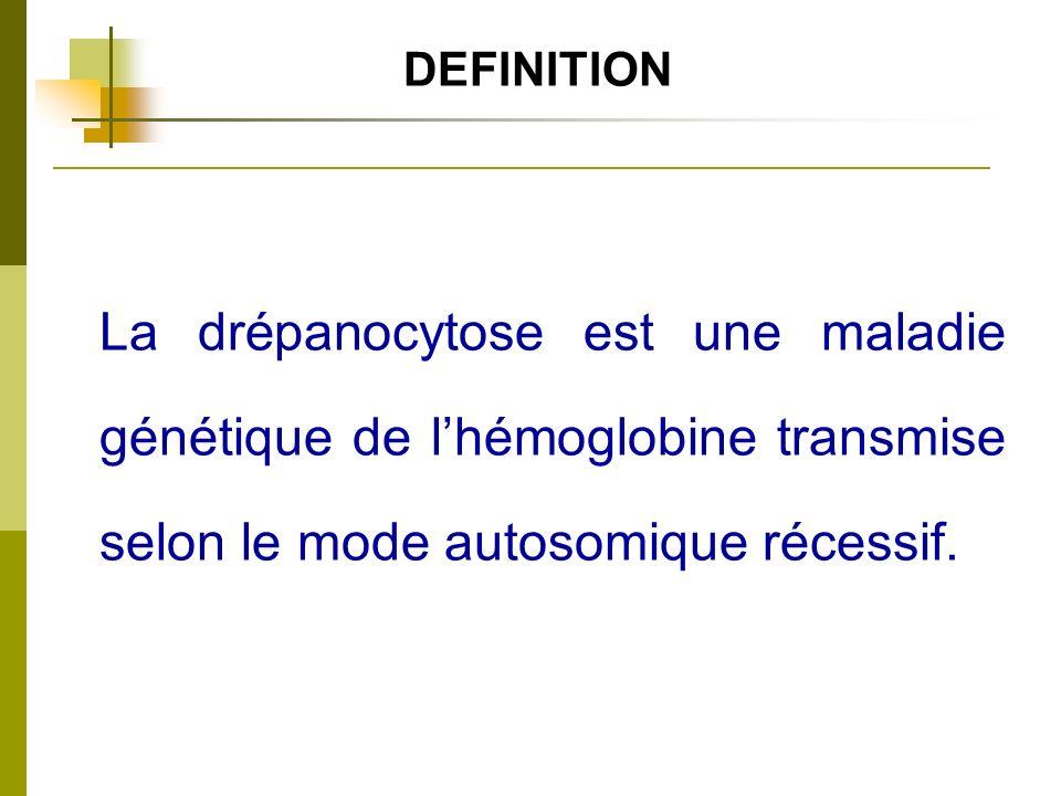 DEFINITION La drépanocytose est une maladie génétique de lhémoglobine transmise selon le mode autosomique récessif.