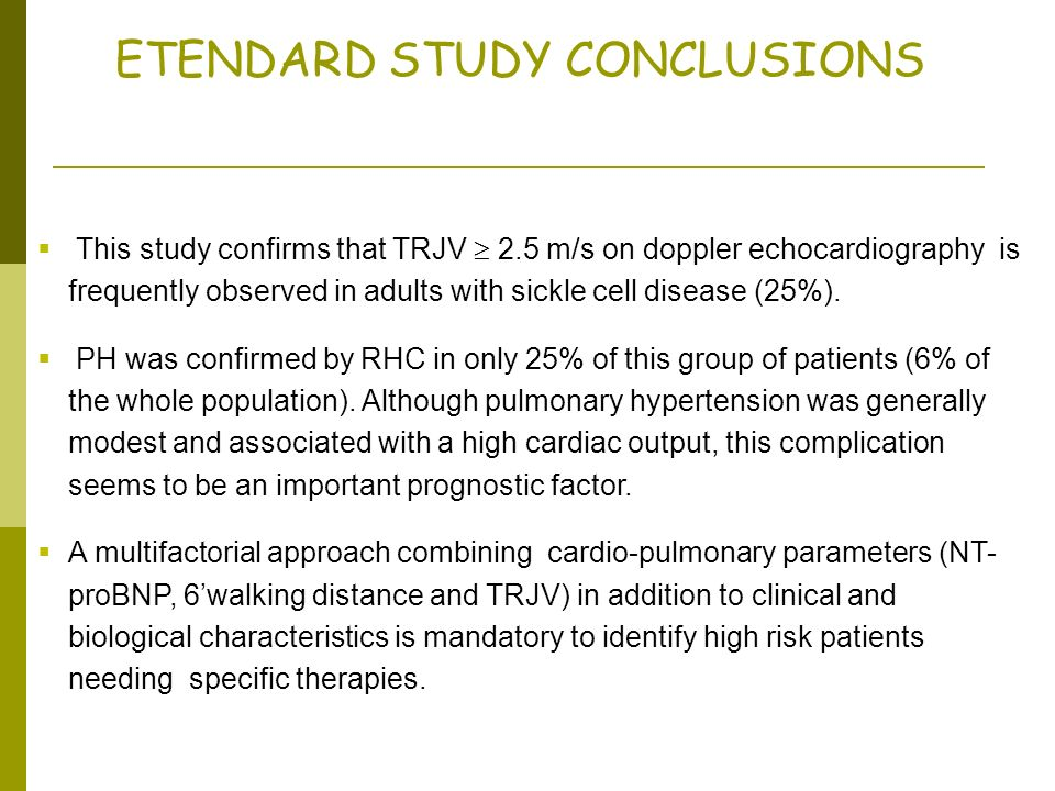 ETENDARD STUDY CONCLUSIONS This study confirms that TRJV 2.5 m/s on doppler echocardiography is frequently observed in adults with sickle cell disease