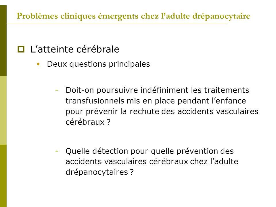 Problèmes cliniques émergents chez ladulte drépanocytaire Latteinte cérébrale Deux questions principales -Doit-on poursuivre indéfiniment les traiteme