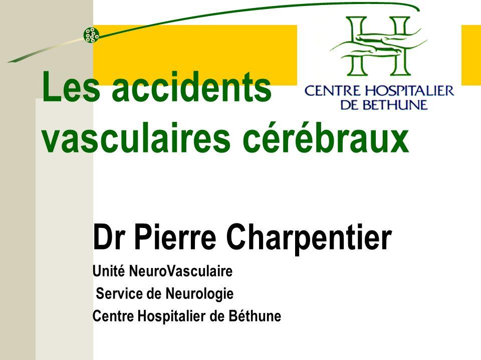 Dr Pierre Charpentier Unité NeuroVasculaire Service de Neurologie Centre Hospitalier de Béthune Les accidents vasculaires cérébraux