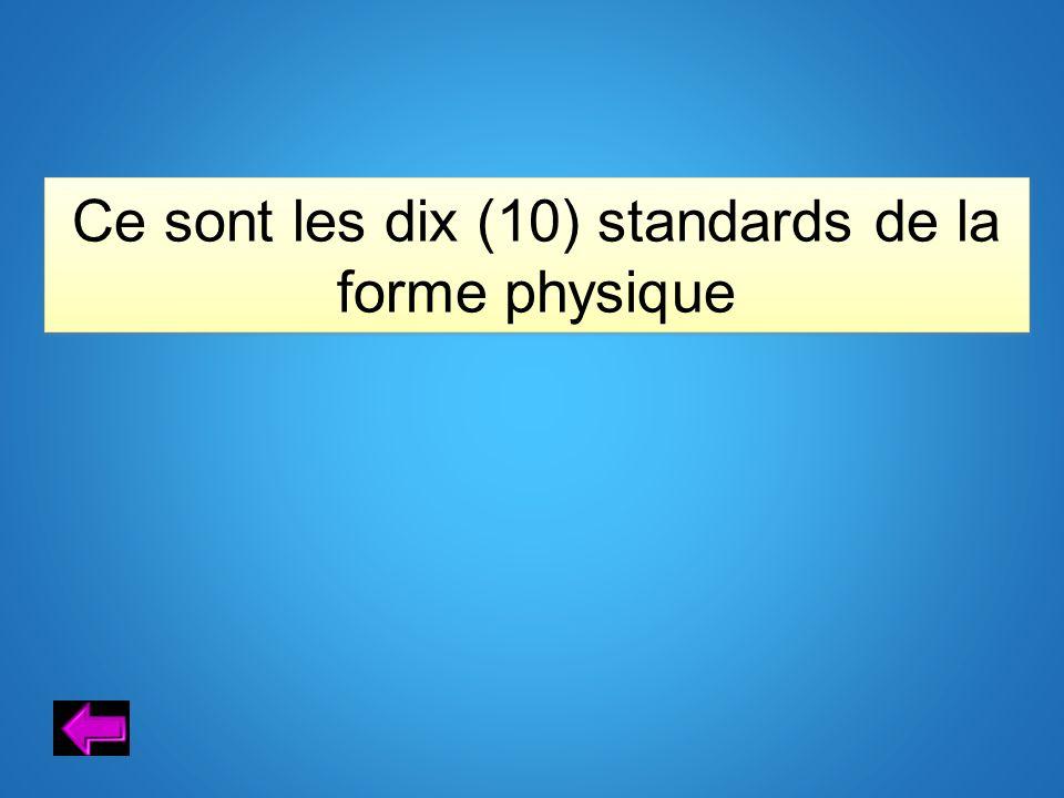 Ce sont les dix (10) standards de la forme physique