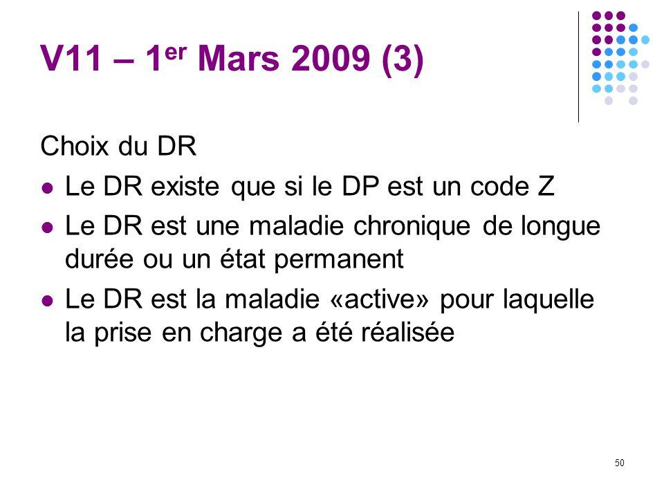 50 V11 – 1 er Mars 2009 (3) Choix du DR Le DR existe que si le DP est un code Z Le DR est une maladie chronique de longue durée ou un état permanent L