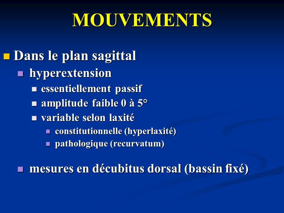 MOUVEMENTS Dans le plan sagittal Dans le plan sagittal hyperextension hyperextension essentiellement passif essentiellement passif amplitude faible 0