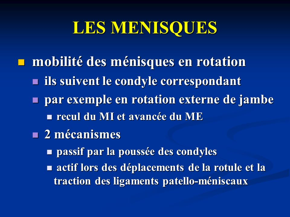 LES MENISQUES la mobilité des ménisques est très complexe et précise, leur permettant déchapper à lécrasement entre condyles et glènes la mobilité des ménisques est très complexe et précise, leur permettant déchapper à lécrasement entre condyles et glènes cette complexité explique la fréquence des lésions méniscales cette complexité explique la fréquence des lésions méniscales