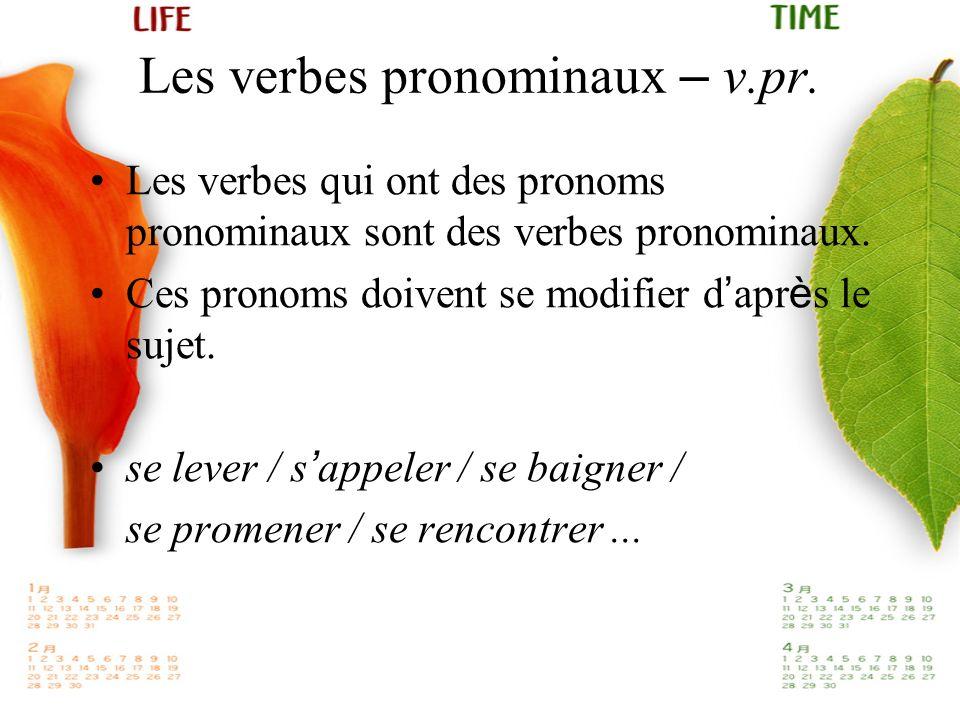 Les verbes pronominaux – v.pr. Les verbes qui ont des pronoms pronominaux sont des verbes pronominaux. Ces pronoms doivent se modifier d apr è s le su