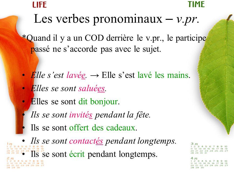 Les verbes pronominaux – v.pr. *Quand il y a un COD derrière le v.pr., le participe passé ne saccorde pas avec le sujet. Elle sest lavée. Elle sest la