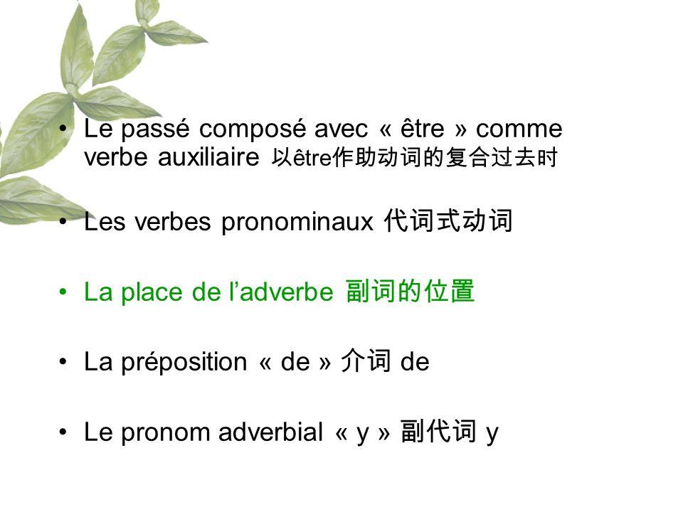 Le passé composé avec « être » comme verbe auxiliaire être Les verbes pronominaux La place de ladverbe La préposition « de » de Le pronom adverbial «