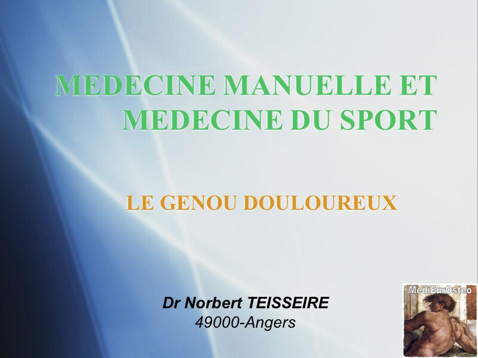 MEDECINE MANUELLE ET MEDECINE DU SPORT LE GENOU DOULOUREUX Dr Norbert TEISSEIRE 49000-Angers