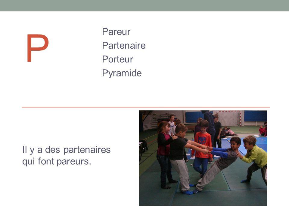 P Pareur Partenaire Porteur Pyramide Il y a des partenaires qui font pareurs.