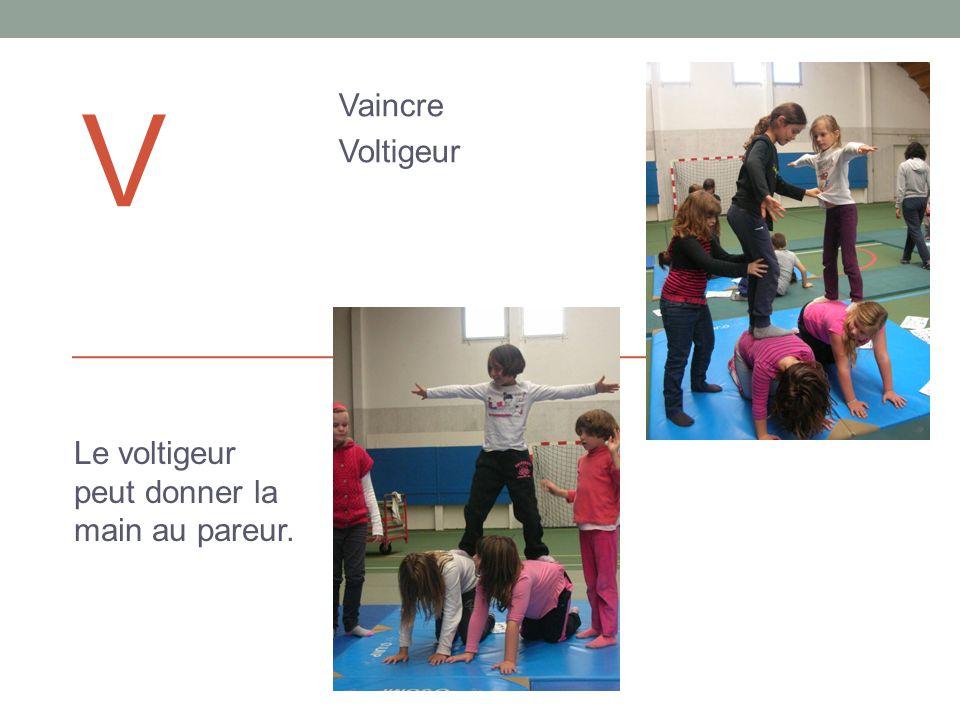 V Vaincre Voltigeur Le voltigeur peut donner la main au pareur.
