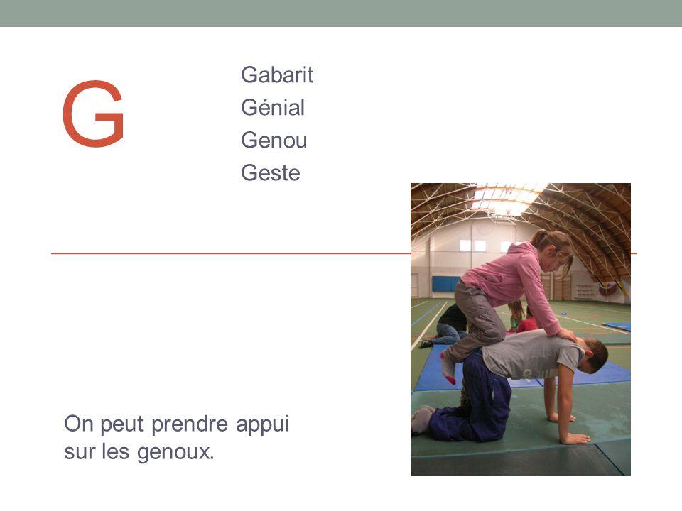 G Gabarit Génial Genou Geste On peut prendre appui sur les genoux.