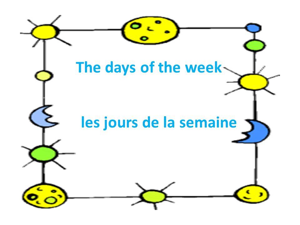 The days of the week les jours de la semaine