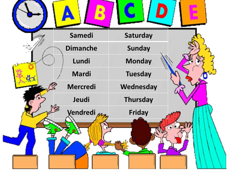 SaturdaySamedi SundayDimanche MondayLundi TuesdayMardi WednesdayMercredi ThursdayJeudi FridayVendredi