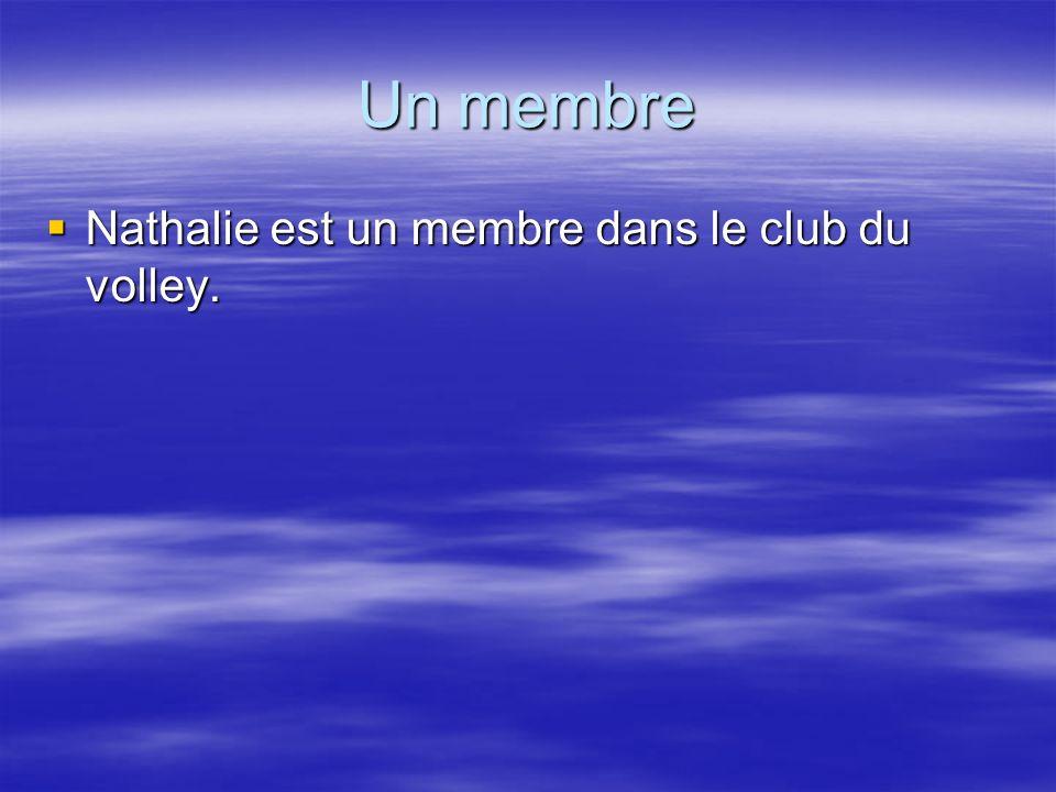 Un membre Nathalie est un membre dans le club du volley. Nathalie est un membre dans le club du volley.