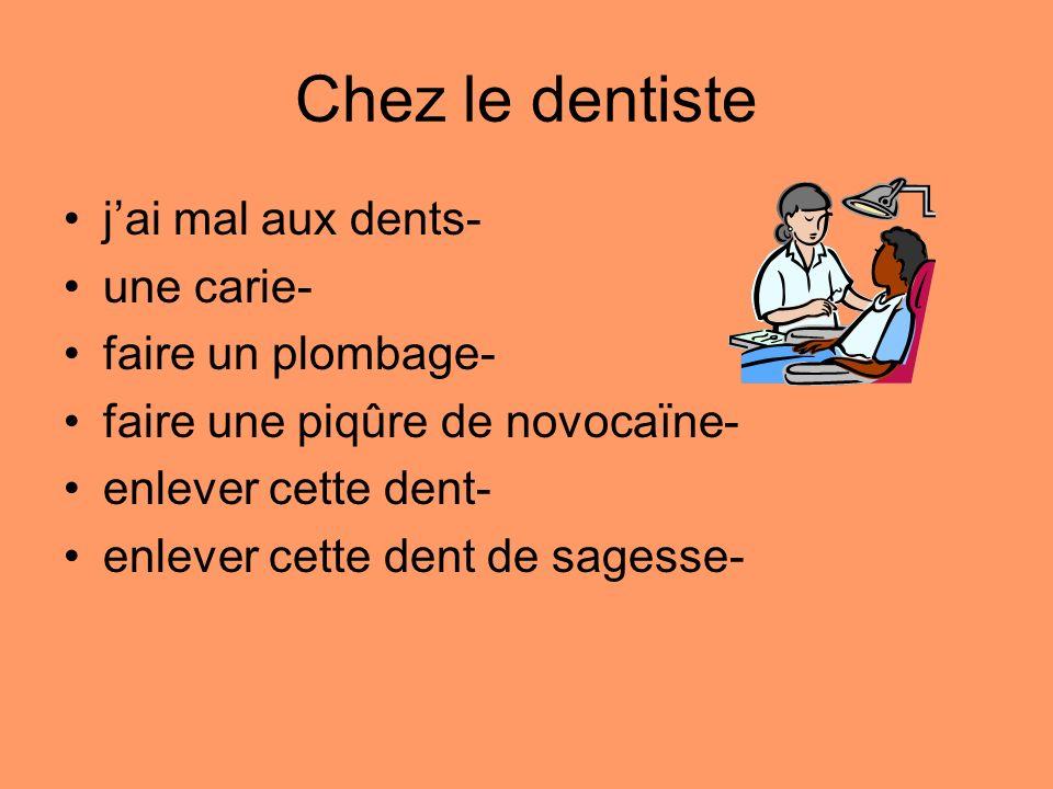 Chez le dentiste jai mal aux dents- une carie- faire un plombage- faire une piqûre de novocaïne- enlever cette dent- enlever cette dent de sagesse-