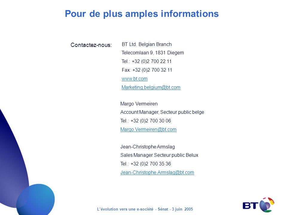 Lévolution vers une e-société - Sénat - 3 juin 2005 Pour de plus amples informations BT Ltd. Belgian Branch Telecomlaan 9, 1831 Diegem Tel.: +32 (0)2