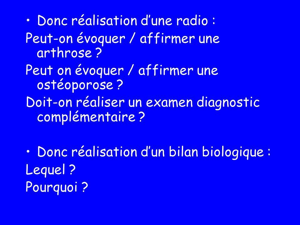 Donc réalisation dune radio : Peut-on évoquer / affirmer une arthrose ? Peut on évoquer / affirmer une ostéoporose ? Doit-on réaliser un examen diagno