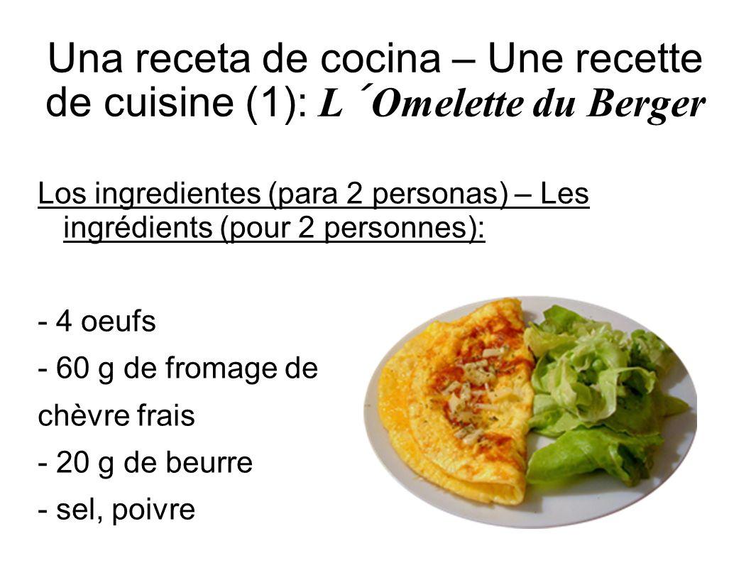 Una receta de cocina – Une recette de cuisine (1): L´Omelette du Berger Los ingredientes (para 2 personas) – Les ingrédients (pour 2 personnes): - 4 o