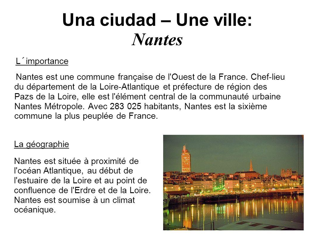 Una ciudad – Une ville: Nantes L´importance Nantes est une commune française de l'Ouest de la France. Chef-lieu du département de la Loire-Atlantique