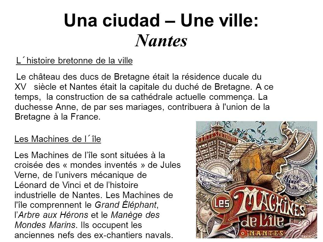 Una ciudad – Une ville: Nantes L´histoire bretonne de la ville Le château des ducs de Bretagne était la résidence ducale du XVe siècle et Nantes était