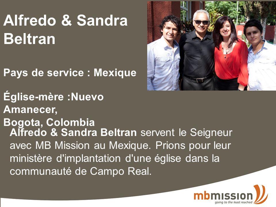 Alfredo & Sandra Beltran Pays de service : Mexique Église-mère :Nuevo Amanecer, Bogota, Colombia Alfredo & Sandra Beltran servent le Seigneur avec MB Mission au Mexique.