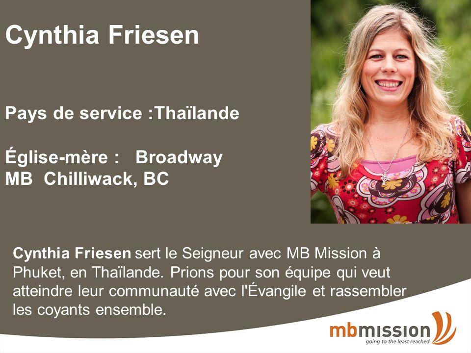 Cynthia Friesen Pays de service :Thaïlande Église-mère : Broadway MB Chilliwack, BC Cynthia Friesen sert le Seigneur avec MB Mission à Phuket, en Thaïlande.