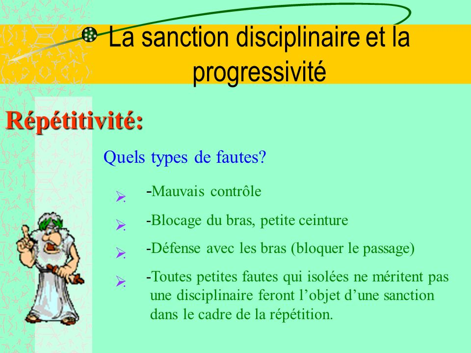 La sanction disciplinaire et la progressivité Progressivité: Echelle des Sanctions - Net, courtois, larbitre ne doit pas hésiter sur gestes dangereux, voies de faits.