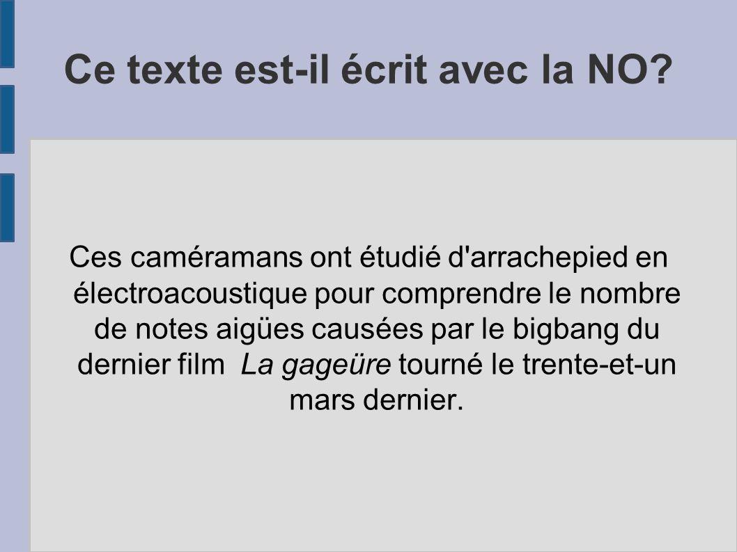 Ce texte est-il écrit avec la NO? Ces caméramans ont étudié d'arrachepied en électroacoustique pour comprendre le nombre de notes aigües causées par l
