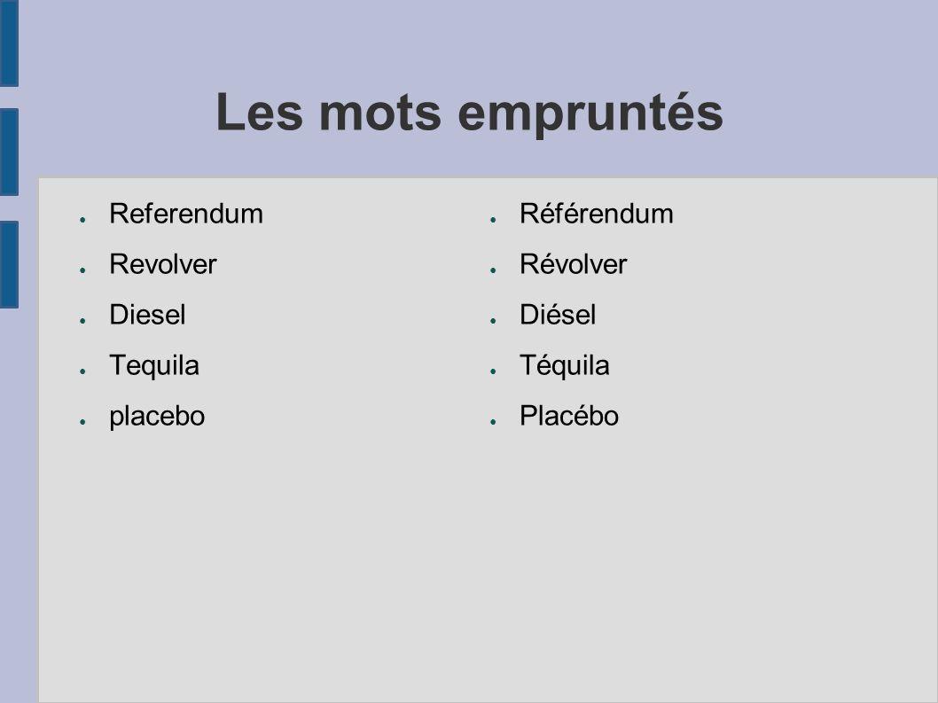 Les mots empruntés Referendum Revolver Diesel Tequila placebo Référendum Révolver Diésel Téquila Placébo