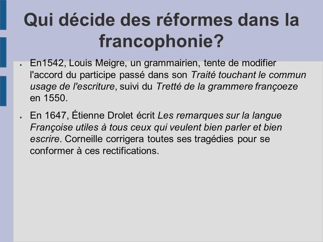 Qui décide des réformes dans la francophonie? En1542, Louis Meigre, un grammairien, tente de modifier l'accord du participe passé dans son Traité touc