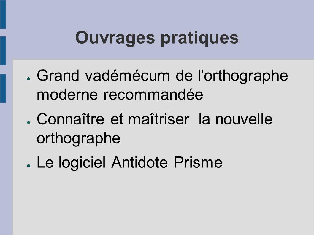 Ouvrages pratiques Grand vadémécum de l'orthographe moderne recommandée Connaître et maîtriser la nouvelle orthographe Le logiciel Antidote Prisme