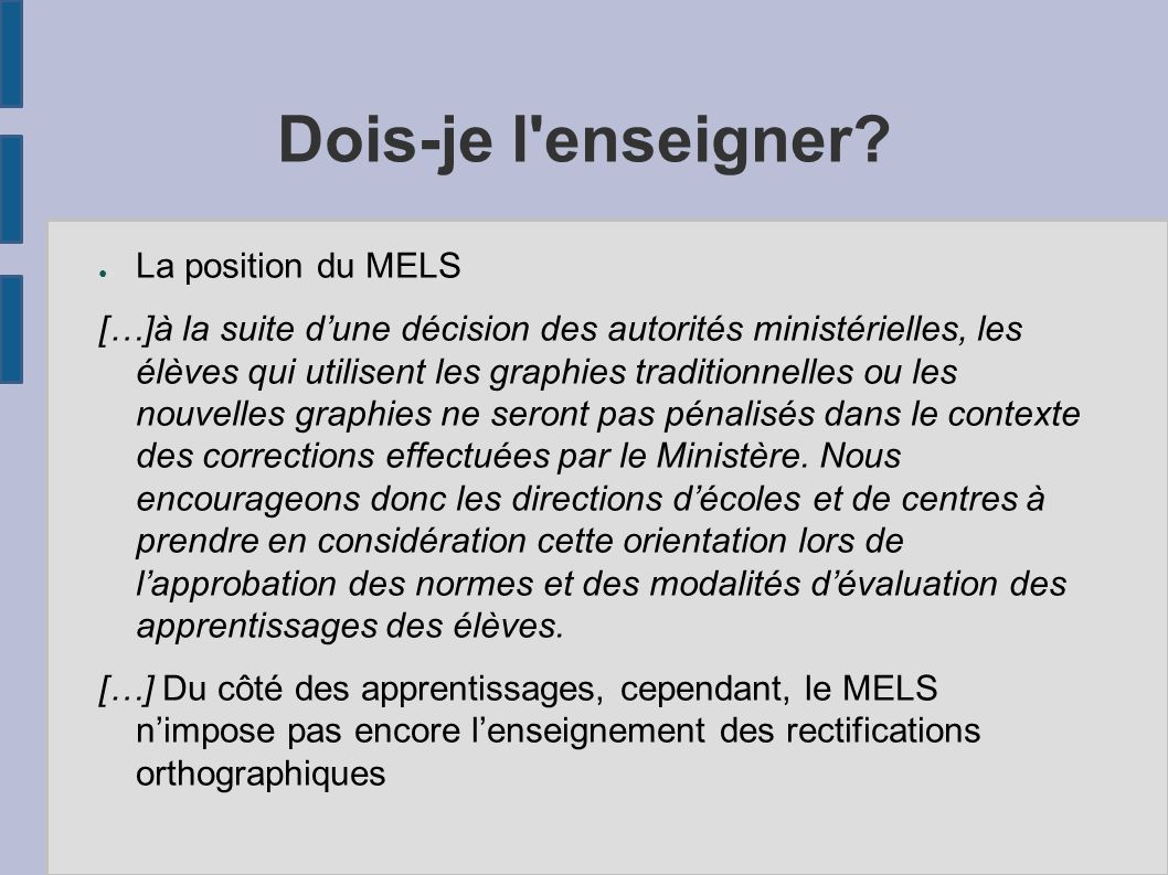 Dois-je l'enseigner? La position du MELS […]à la suite dune décision des autorités ministérielles, les élèves qui utilisent les graphies traditionnell
