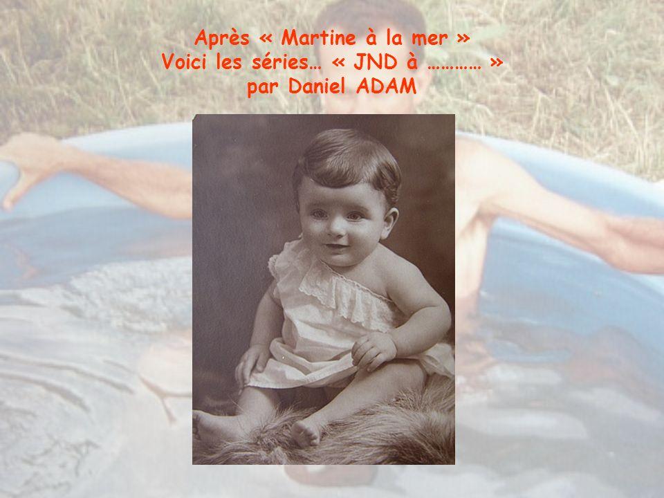 Après « Martine à la mer » Voici les séries… « JND à ………… » par Daniel ADAM