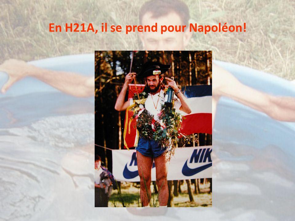 En H21A, il se prend pour Napoléon!