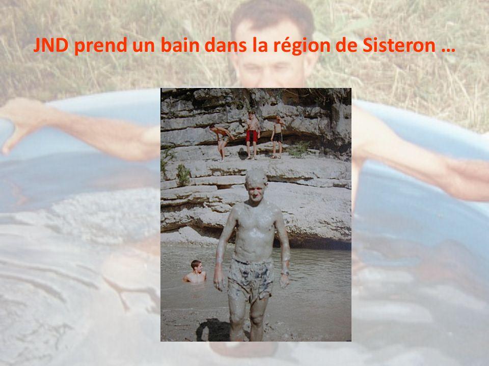 JND prend un bain dans la région de Sisteron …