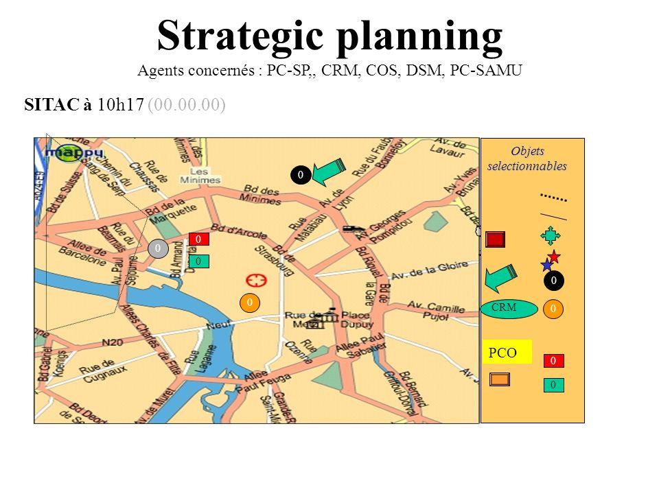 SITAC à 10h17 (00.00.00) Strategic planning Agents concernés : PC-SP,, CRM, COS, DSM, PC-SAMU 0 0 0 0 PCO 0 0 0 0 0 0 CRM Objets selectionnables