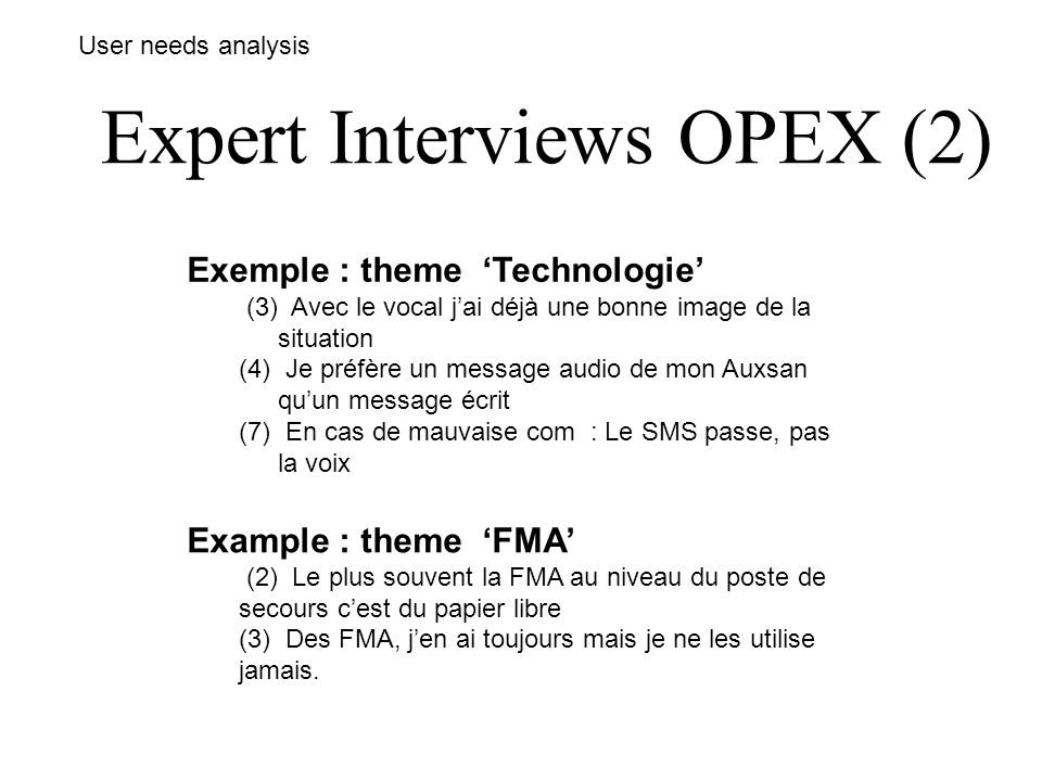 Expert Interviews OPEX (2) User needs analysis Exemple : theme Technologie (3) Avec le vocal jai déjà une bonne image de la situation (4) Je préfère u