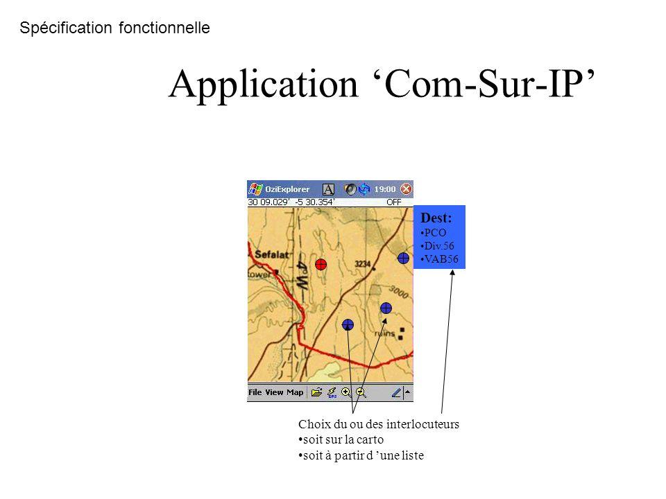 Application Com-Sur-IP Choix du ou des interlocuteurs soit sur la carto soit à partir d une liste Dest: PCO Div.56 VAB56 A Spécification fonctionnelle