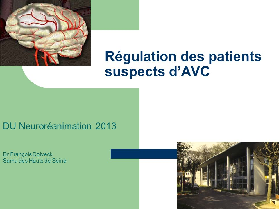Régulation des patients suspects dAVC DU Neuroréanimation 2013 Dr François Dolveck Samu des Hauts de Seine