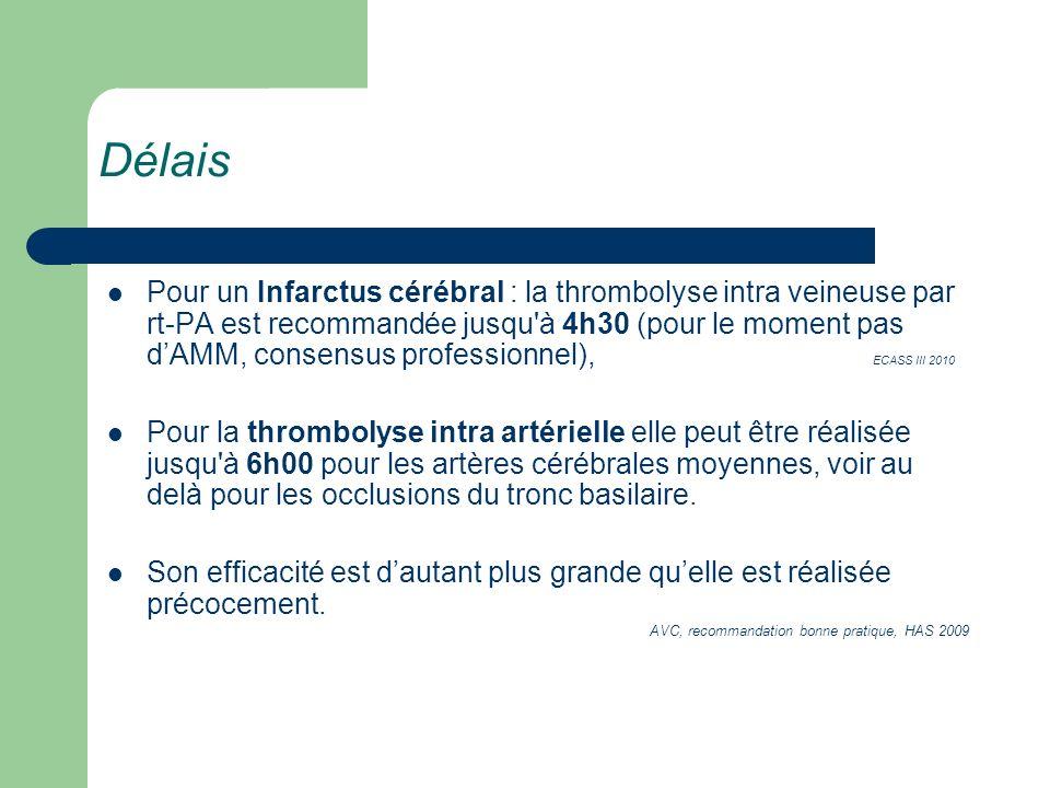 Pour un Infarctus cérébral : la thrombolyse intra veineuse par rt-PA est recommandée jusqu'à 4h30 (pour le moment pas dAMM, consensus professionnel),