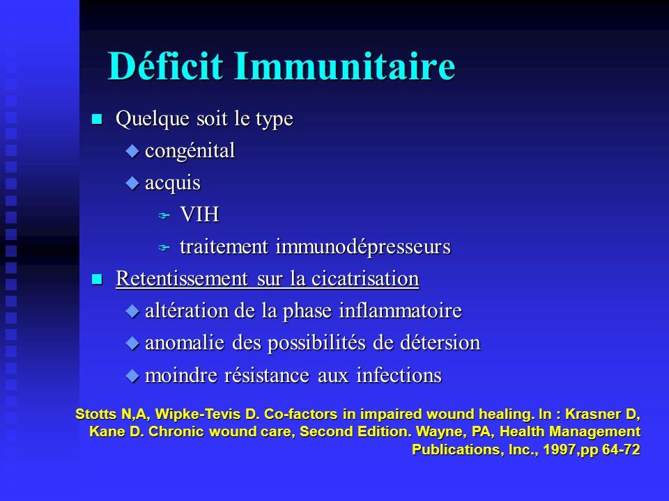 Déficit Immunitaire n Quelque soit le type u congénital u acquis F VIH F traitement immunodépresseurs n Retentissement sur la cicatrisation u altération de la phase inflammatoire u anomalie des possibilités de détersion u moindre résistance aux infections Stotts N,A, Wipke-Tevis D.