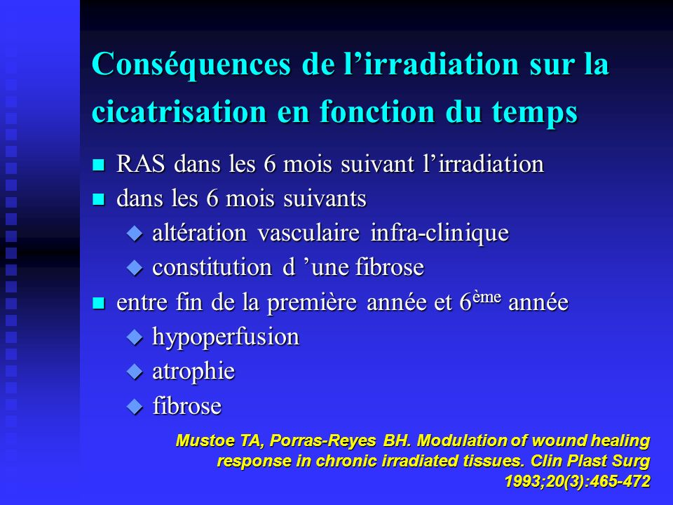 Conséquences de lirradiation sur la cicatrisation en fonction du temps n RAS dans les 6 mois suivant lirradiation n dans les 6 mois suivants u altérat
