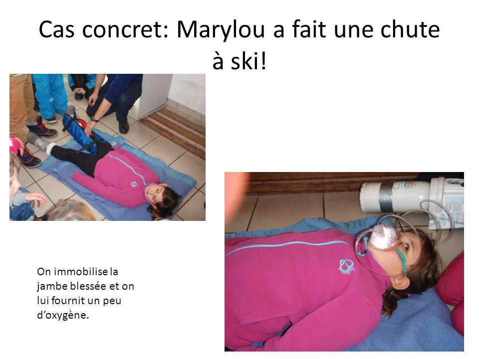 Cas concret: Marylou a fait une chute à ski! On immobilise la jambe blessée et on lui fournit un peu doxygène.