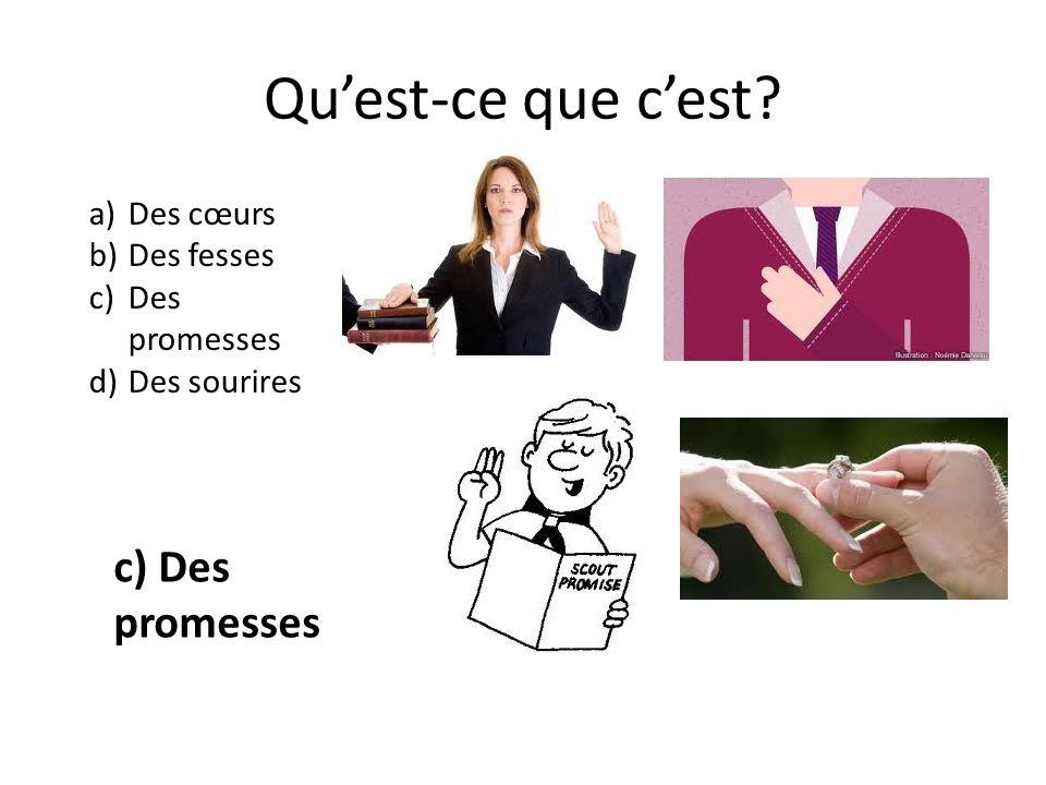 Quest-ce que cest? a)Des cœurs b)Des fesses c)Des promesses d)Des sourires c) Des promesses